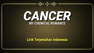 My Chemical Romance - Cancer (Lirik Terjemahan Indonesia)