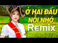 LK Nhạc Sống TÂY BẮC Remix Sôi Động - Ở Hai Đầu Nỗi Nhớ  - Nhạc Trữ Tình Dân Ca Vùng Cao Dj 2021