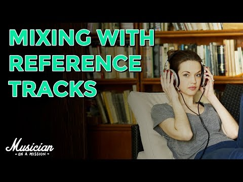 How to Use Reference Tracks to Make Mixing 10x Easier | musicianonamission.com - Mix School #24