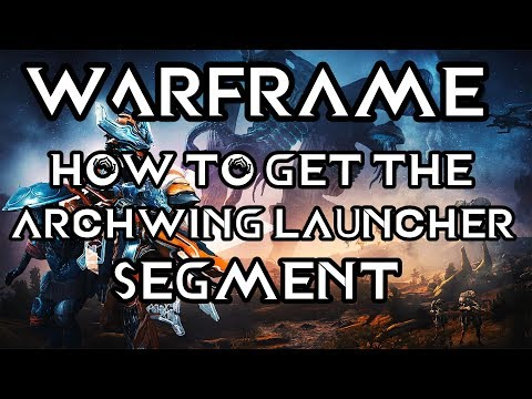 Warframe: How to get the Archwing Launcher Segment (PC, Xbox and PS4)