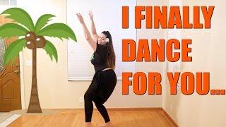 I FINALLY DANCE FOR YOU!