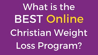 What is the best online Christian weight loss program? {Video}
