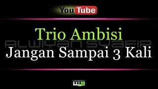Single Terbaru -  Karaoke Trio Ambisi Jangan Sai 3 Kali