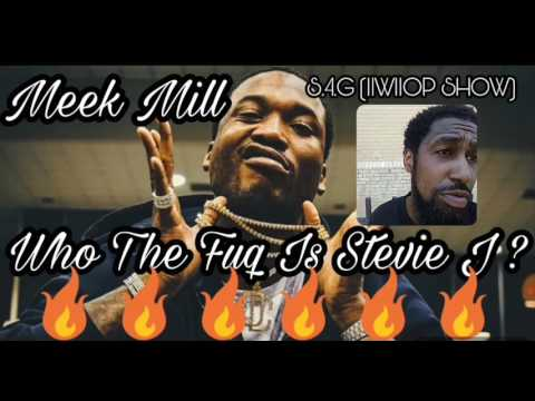 S.4.G REACTION TO MEEK MILL WHO THE FUQ IS STEVIE J ? (IIWIIOP SHOW)
