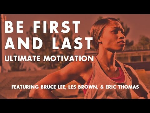 Be First And Last – Ultimate Motivation Video ᴴᴰ Ft. Bruce Lee, Les Brown, & Eric Thomas