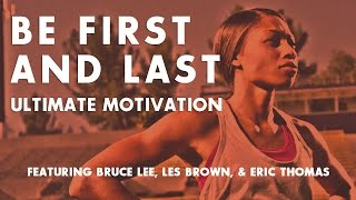 Be First And Last - Ultimate Motivation Video ᴴᴰ Ft. Bruce Lee, Les Brown, & Eric Thomas