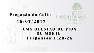 pregação (Uma questão de vida ou morte) 16/07/2017