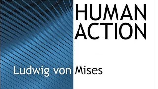 Human Action (Chapter 7: Action Within the World) by Ludwig von Mises