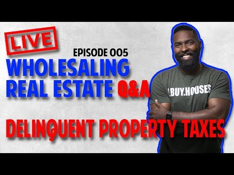 Wholesaling Real Estate Live Q&A | Delinquent Property Taxes | Live 005