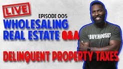 Wholesaling Real Estate Live Q&A | Delinquent Property Taxes | Live 005