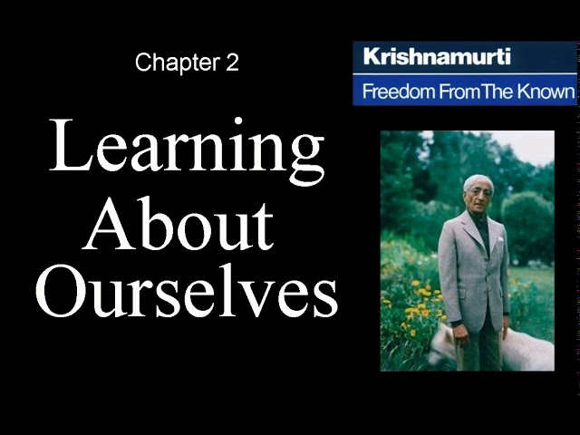 Jiddu Krishnamurti - Freedom From the Known (audio☉book) - Chapter 2 - Learning About Ourselves
