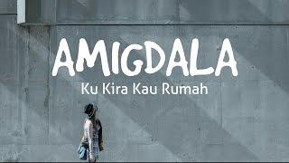 Download AMIGDALA - KU KIRA KAU RUMAH (LIRIK)
