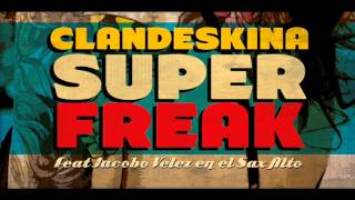 Super Freak - Clandeskina Feat Jacobo Velez