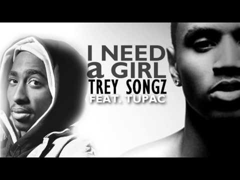 I need a girl - Trey songz feat. Tupac