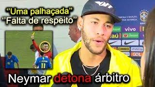 Neymar diz que foi uma palhaçada o que o Juiz fez e uma falta de respeito