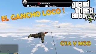 GTA V MOD - El gancho LOCO !