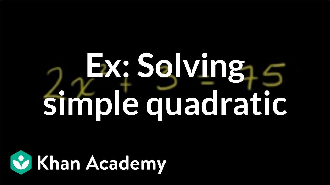 Solving quadratics by taking square roots (video) | Khan Academy