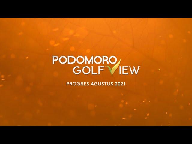 PROGRES PODOMORO GOLF VIEW AGUSTUS 2021