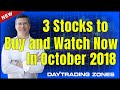 🎷3 Stocks to Buy and Watch NOW in October 2018 ?