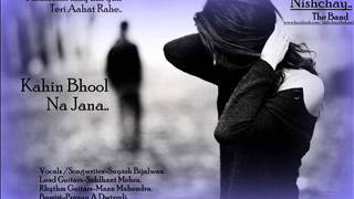 Kahin Bhool Na Jana - Nishchay..The Band(Audio)