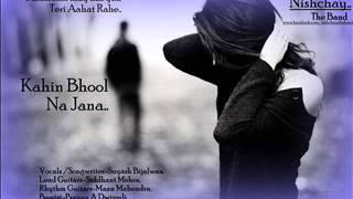 Kahin Bhool Na Jana - Nishchay..The Band(Audio)