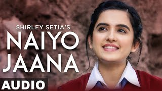 Naiyo Jaana (Full Audio) | Shirley Setia | Ravi Singhal | Latest Punjabi Songs 2019 | Speed Records