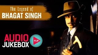 The Legend of Bhagat Singh Jukebox - Full Album Songs - Ajay Devgan, AR Rahman