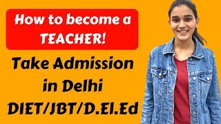HOW TO BECOME A TEACHER IN DELHI,INDIA |OPTIONS AFTER 12th,GRADUATION |D.El.Ed/JBT/DIET/B.El.Ed
