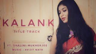 kalank-title-track-female-cover-by-shalini-mukherjee-arijit-singh