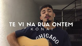 Baixar Te vi na rua ontem - Konai (Cover - Pedro Mendes)