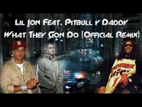 Lil Jon Feat. Pitbull & Daddy Yankee - What They Gon Do (Official Remix)