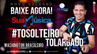 Washington Brasileiro Tô Solteiro Tô Largado