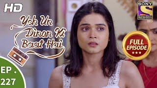Yeh Un Dinon Ki Baat Hai - Ep 227 - Full Episode - 17th July, 2018