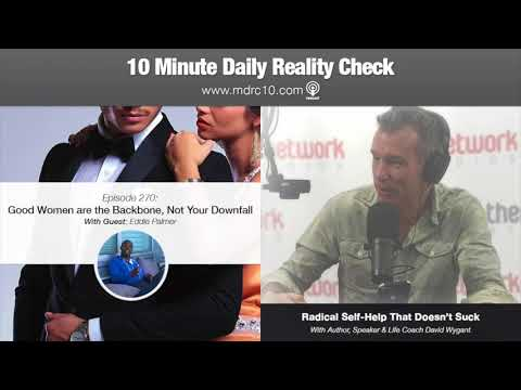 10 Minute Daily Reality Check 270: Good Women are the Backbone, Not Your Downfall