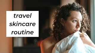 Minimalist Skincare Routine while Travelling
