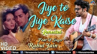 "Presenting the evergreen romantic sad song ""jiye to jiye kaise "" in voice of rahul jain. : - recreated singer jain music ..."