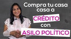 Compra tu casa a crdito con Asilo Poltico!!
