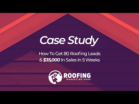[Video Case Study] How To Get 80 Roofing Leads & $34,000 In Sales In 5 Weeks