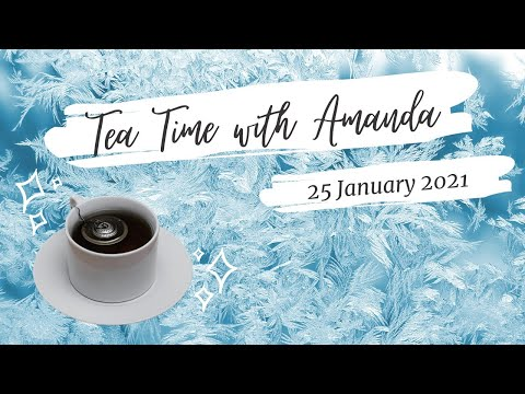 Tea Time with Amanda - 25 Janaury 2021
