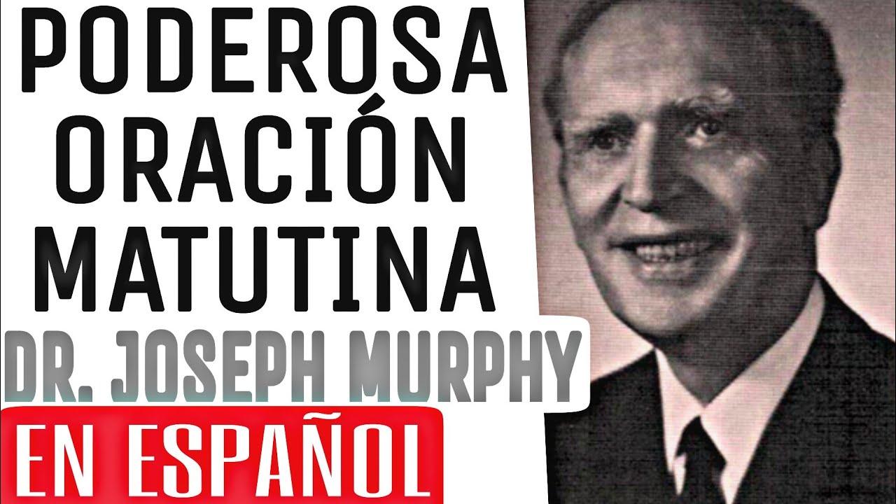 Dr. Joseph Murphy - 2 MINUTOS CADA MAÑANA - PODEROSA ORACIÓN (EN ESPAÑOL)