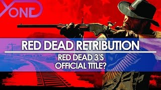 Red Dead 3's Official Title is Red Dead Retribution? (Debunked)