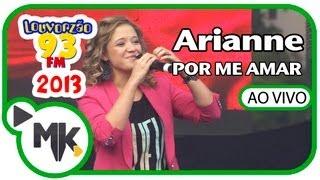 Arianne - Apresentação Completa no Louvorzão 2013 (Ao Vivo)