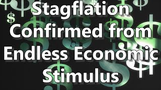 Stagflation Confirmed from Endless Economic Stimulus