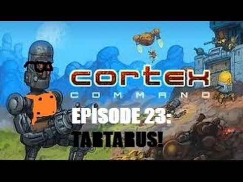 Cortex Command - Episode 23 - A Firefight In Tartarus |