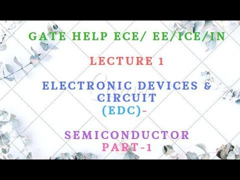 LECTURE-1  Electronic Devices & Circuit (EDC)-   Semiconductor Part-1