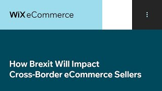 Wix eCommerce | How Brexit Will Impact Cross-Border eCommerce Sellers