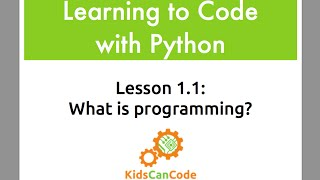 Learning to Code with Python: Lesson 1.1 - What is Programming?