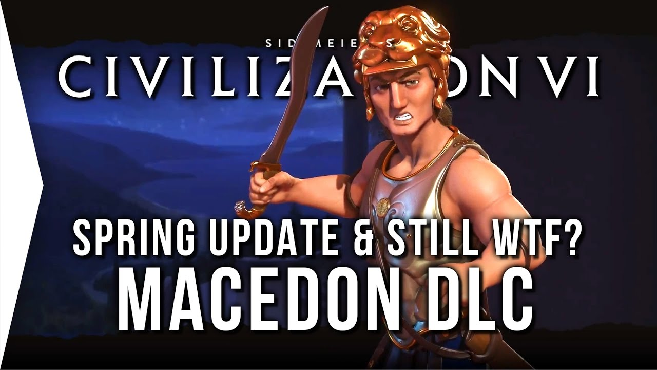 Civilization VI ► Macedon DLC in Civ 6 - Spring Update & STILL WTF for  Digital Deluxe!