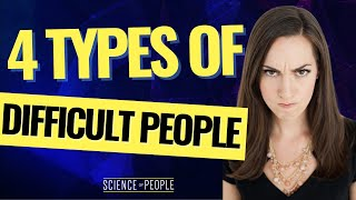 4 Types of Difficult People and How to Deal