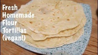 Fresh Homemade Flour Tortillas (vegan!)